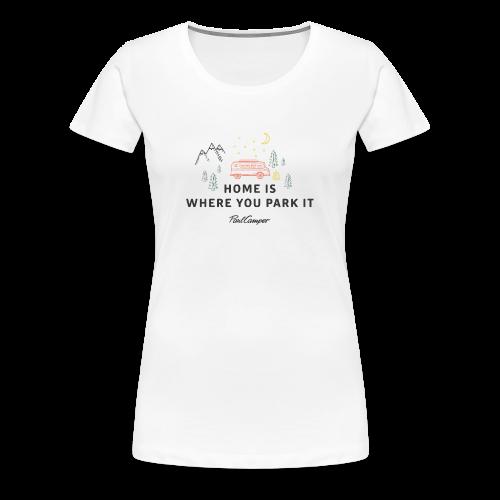 Home is where you park it weiß Frauen - Frauen Premium T-Shirt