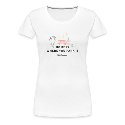 Home is where you park it weiß Frauen - Frauen Premium T-Shirt