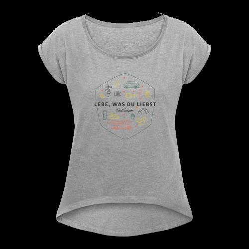Lebe, was du liebst vintage hell Frauen - Frauen T-Shirt mit gerollten Ärmeln