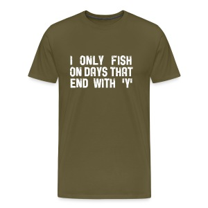 I only fish on days that end in 'Y' - Men's Fishing T-Shirt - Men's Premium T-Shirt