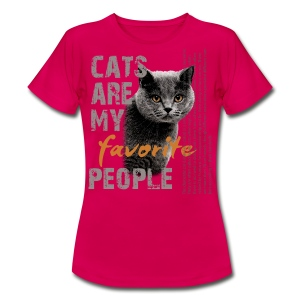 cats are my favorite people - Frauen T-Shirt