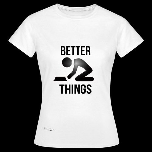 BETTER THINGS - Frauen T-Shirt