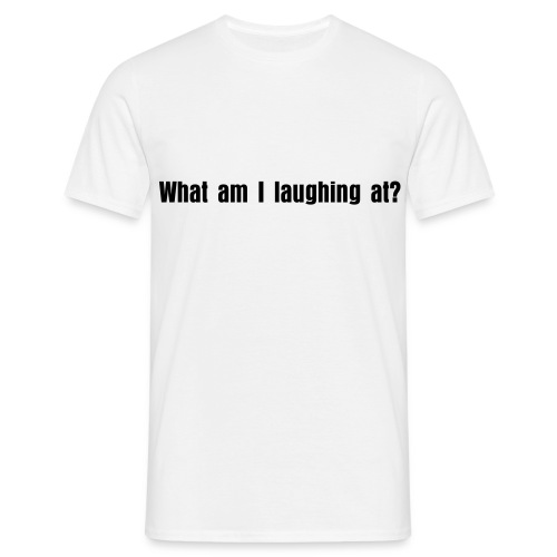 What am I laughing at? - Men's T-Shirt