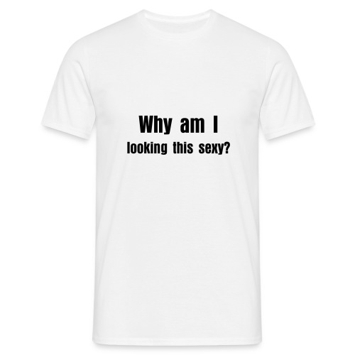 Because I can - sexy - Men's T-Shirt