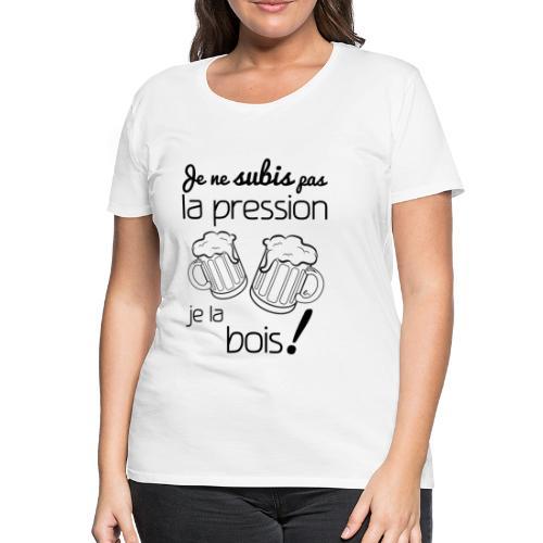 """T-shirt Femme """"Je ne subis pas la pression"""" - T-shirt Premium Femme"""