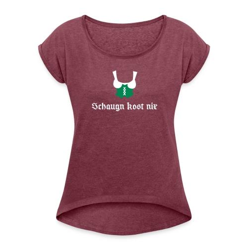 Spruch Schaugn kost nix - Frauen T-Shirt mit gerollten Ärmeln