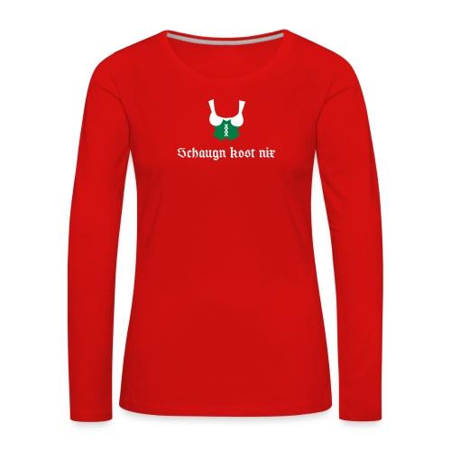 Spruch Schaugn kost nix - Frauen Premium Langarmshirt