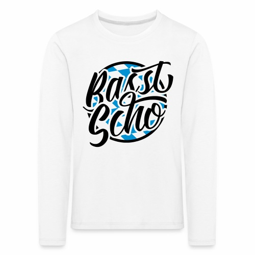 Basst Scho (Bavarian) Children's Long Sleeve T-Shirt - Kids' Premium Longsleeve Shirt