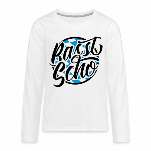 Basst Scho (Bavarian) Teenager's Long Sleeve T-Shirt - Teenagers' Premium Longsleeve Shirt