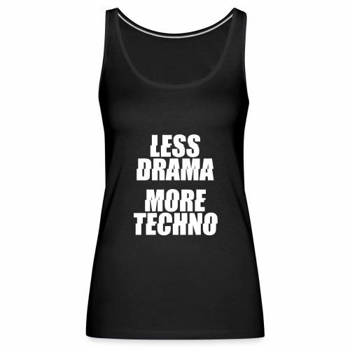 less drama. more techno. - Tanktop - Frauen Premium Tank Top