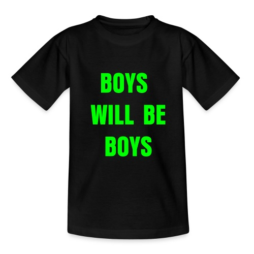 Boys Will Be Boys - Teenage T-Shirt