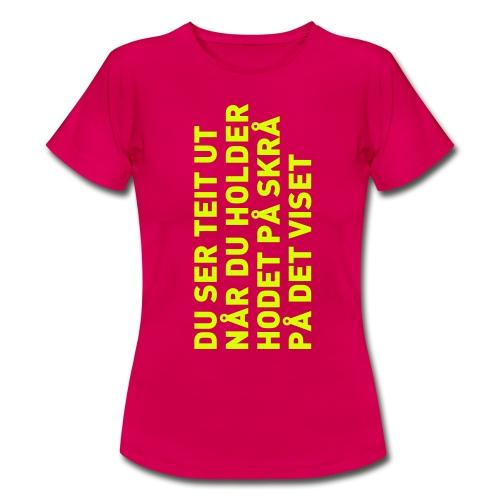 Du ser teit ut... - T-skjorte for kvinner