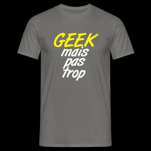GEEK mais pas trop - T-shirt Homme
