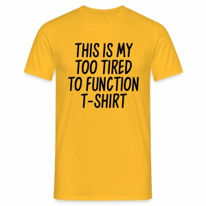Too Tired to Function - Mannen T-shirt