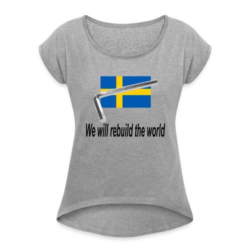 On va reconstruire le monde - We will rebuid the world - T-shirt à manches retroussées Femme