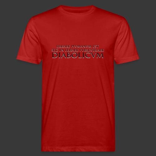 ERRARE HUMANUM EST SED IN ERRARE PERSEVERARE DIABOLICUM - Men's Organic T-Shirt