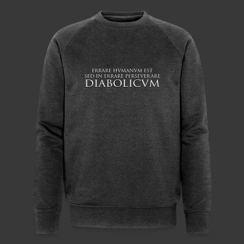 ERRARE HUMANUM EST SED IN ERRARE PERSEVERARE DIABOLICUM - Men's Organic Sweatshirt by Stanley & Stella
