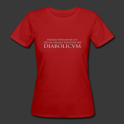 ERRARE HUMANUM EST SED IN ERRARE PERSEVERARE DIABOLICUM - Women's Organic T-Shirt