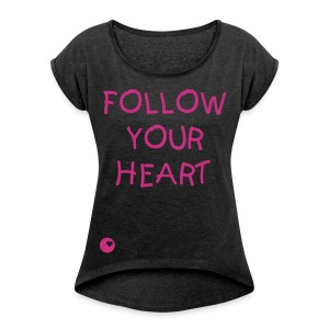 FOLLOW YOUR HEART T-Shirt Frauen - Frauen T-Shirt mit gerollten Ärmeln