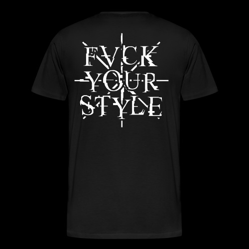 Supporter Shirt FVCK YOUR STYLE - Men's Premium T-Shirt