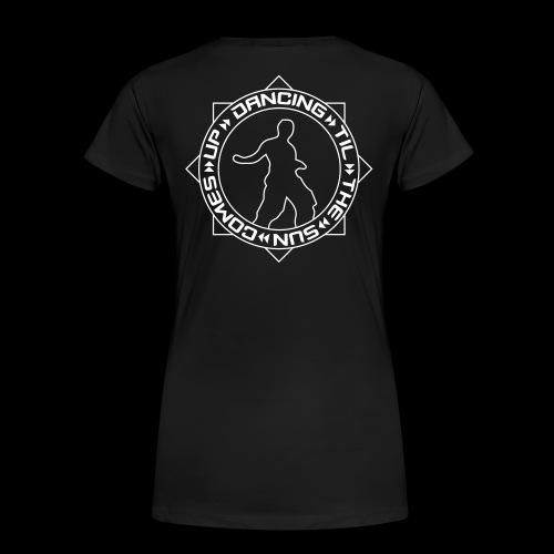 Supporter Girlie Shirt DANCING TIL THE SUN COMES UP - Women's Premium T-Shirt