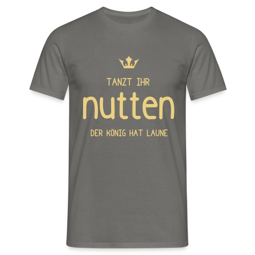Tanzt Ihr Nutten... - Männer T-Shirt