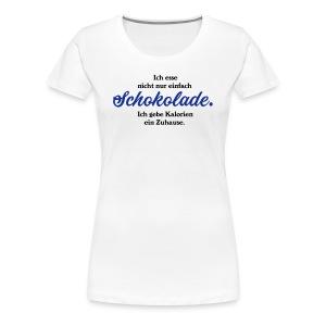 Ich esse nicht nur einfach Schokolade - Frauen Premium T-Shirt