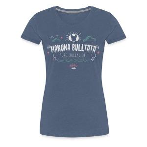 Hakuna Bulltata Part 2 - Frauen Premium T-Shirt