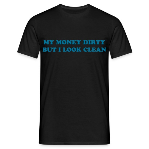 money dirty t shirt - Men's T-Shirt