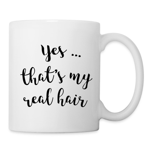 Yes ... that's my real hair - Tasse