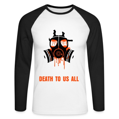 DEATH TO US ALL - Men's Long Sleeve Baseball T-Shirt
