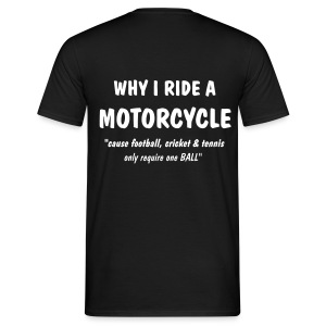 Why I ride a Motorcycle - Men's T-Shirt