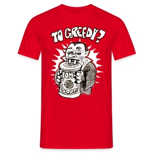 to greedy? - Men's T-Shirt