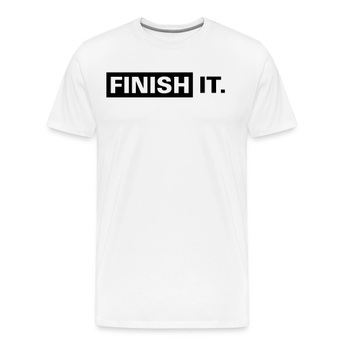 Finish It - Black Design - Men's Premium T-Shirt