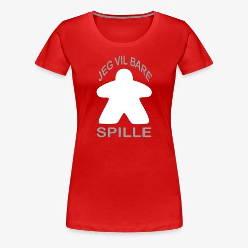 Jeg vil bare spill - Premium T-skjorte for kvinner