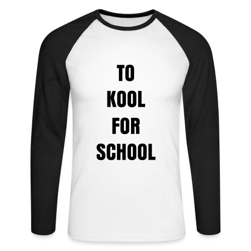 To kool for school - Men's Long Sleeve Baseball T-Shirt