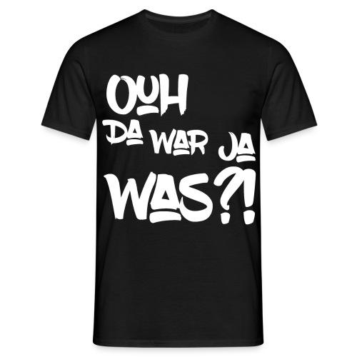 Da War Ja Was?! Shirt - Men's T-Shirt