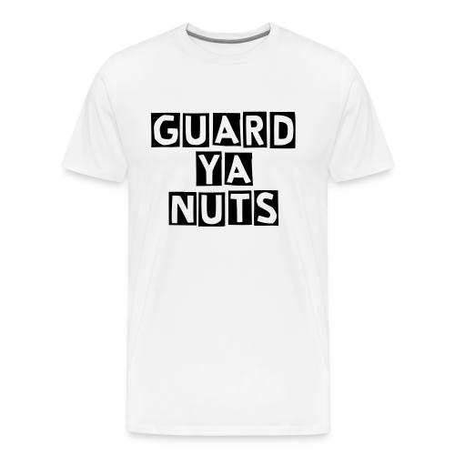 GUARD YA NUTS T-Shirt - Men's Premium T-Shirt