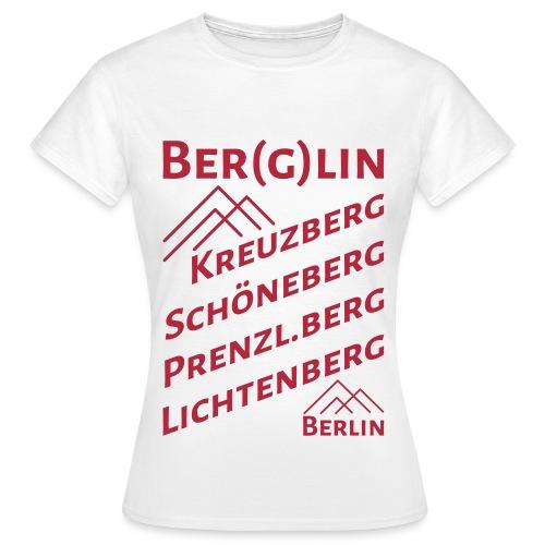 Berlin Berglin Kreuzberg Schöneberg Prenzl.Berg Lichtenberg - Frauen T-Shirt