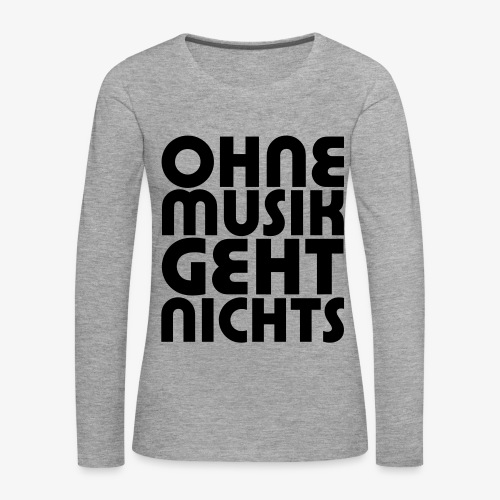 Ohne Musik - Frauen Shirt - Frauen Premium Langarmshirt