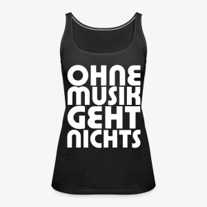 Ohne Musik - Frauen Tank Top - Frauen Premium Tank Top