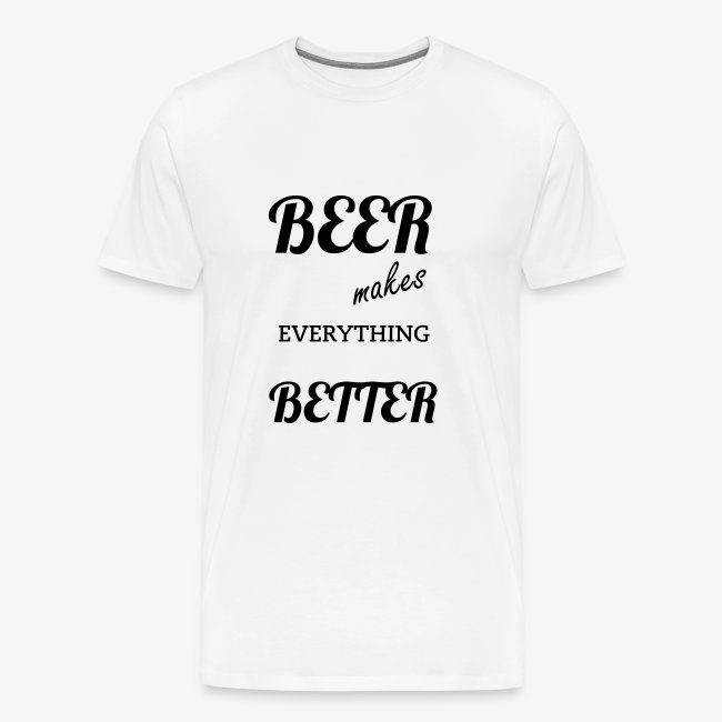 T-Shirt Beer makes everything better multiple colours