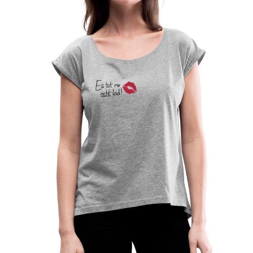 Spruch mit Kuss - Frauen T-Shirt mit gerollten Ärmeln