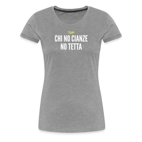 Chi no cianze Figetta - Maglietta Premium da donna