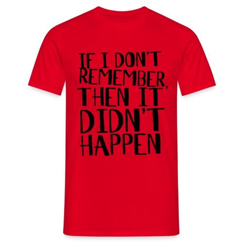 if i dont remember - Men's T-Shirt