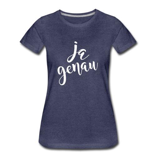 Ja genau - Frauen Premium T-Shirt