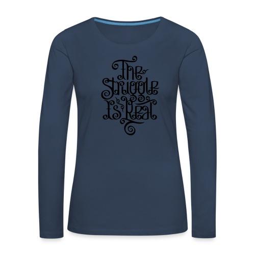 The struggle - Vrouwen Premium shirt met lange mouwen