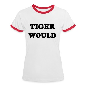 Tiger Would 2 - Women's Ringer T-Shirt