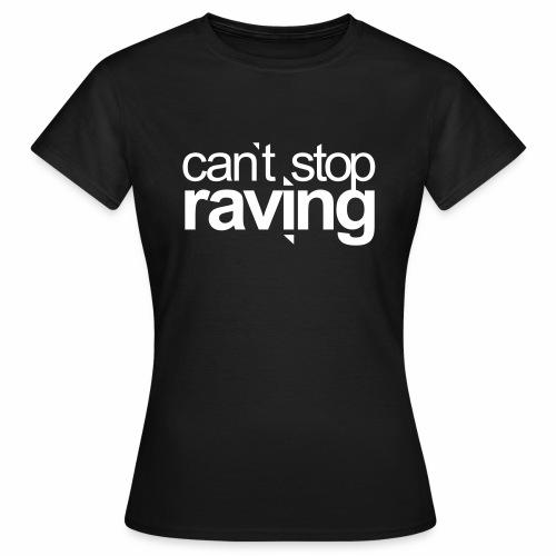 cant stop raving - T-Shirt - Frauen T-Shirt