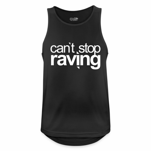 cant stop raving - Tanktop - Männer Tank Top atmungsaktiv